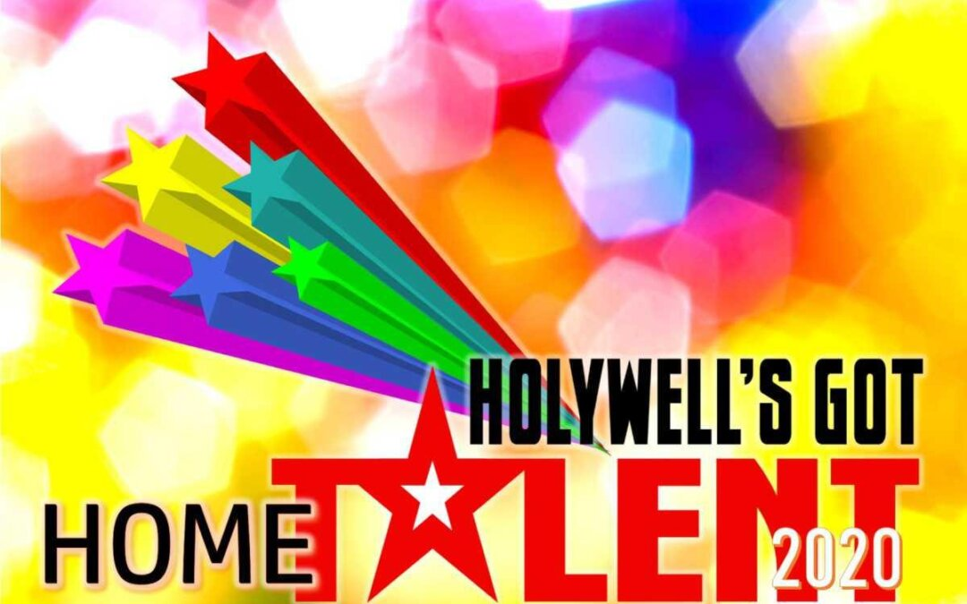 Holywell's Got Home Talent 2020 – The Virtual Show!!!